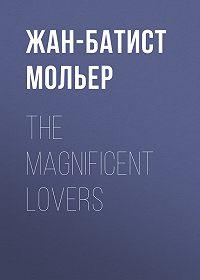 Жан-Батист Мольер -The Magnificent Lovers