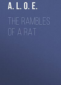 A. L. O. E. -The Rambles of a Rat