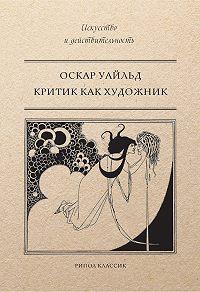 Оскар Уайльд -Критик как художник (сборник)