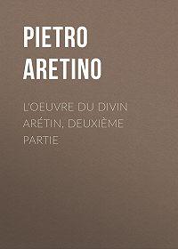 Pietro Aretino -L'oeuvre du divin Arétin, deuxième partie