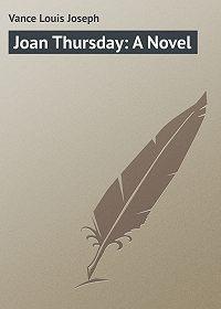 Louis Vance -Joan Thursday: A Novel