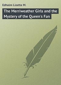 Lizette Edholm -The Merriweather Girls and the Mystery of the Queen's Fan