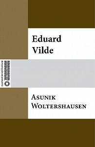 Eduard Vilde -Asunik Woltershausen