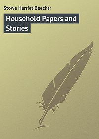 Harriet Stowe -Household Papers and Stories