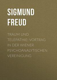Sigmund Freud -Traum und Telepathie: Vortrag in der Wiener psychoanalytischen Vereinigung