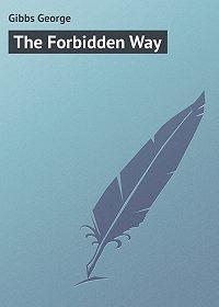 George Gibbs -The Forbidden Way