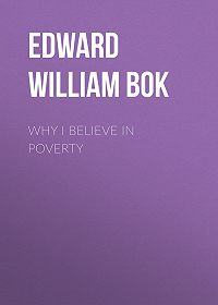 Edward Bok -Why I Believe in Poverty