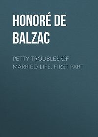 Honoré de -Petty Troubles of Married Life, First Part