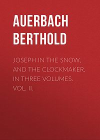 Berthold Auerbach -Joseph in the Snow, and The Clockmaker. In Three Volumes. Vol. II.