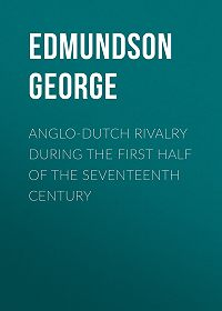George Edmundson -Anglo-Dutch Rivalry during the First Half of the Seventeenth Century
