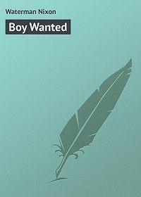 Nixon Waterman -Boy Wanted