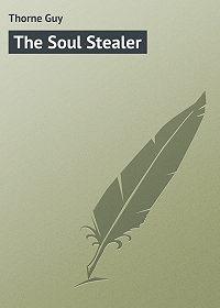 Guy Thorne -The Soul Stealer