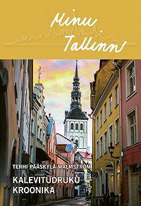Terhi Pääskylä-Malmström -Minu Tallinn. Kalevitüdruku kroonika