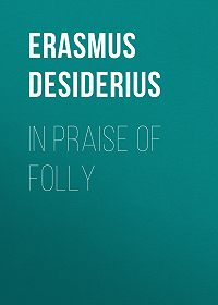 Desiderius Erasmus -In Praise of Folly