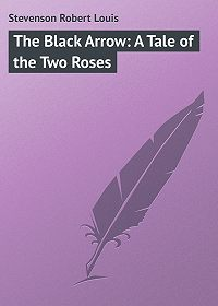 Robert Stevenson -The Black Arrow: A Tale of the Two Roses