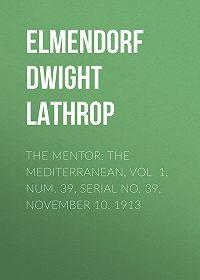 Dwight Elmendorf -The Mentor: The Mediterranean, Vol. 1, Num. 39, Serial No. 39, November 10, 1913
