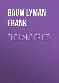 Лаймен Фрэнк Баум -The Land of Oz