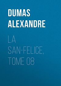 Alexandre Dumas -La San-Felice, Tome 08