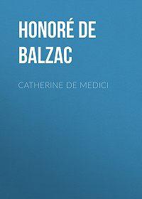 Honoré de -Catherine De Medici