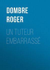 Roger Dombre -Un tuteur embarrassé