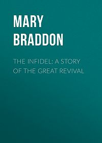 Mary Braddon -The Infidel: A Story of the Great Revival