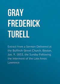 Frederick Gray -Extract from a Sermon Delivered at the Bulfinch-Street Church, Boston, Jan. 9, 1853, the Sunday Following the Interment of the Late Amos Lawrence