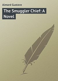 Gustave Aimard -The Smuggler Chief: A Novel