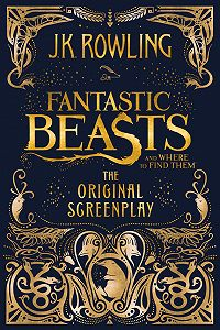 Джоан Кэтлин Роулинг -Fantastic Beasts and Where to Find Them: The Original Screenplay