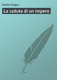 Emilio Salgari -La caduta di un impero