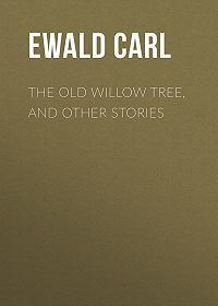 Carl Ewald -The Old Willow Tree, and Other Stories