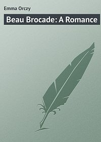 Emmuska Orczy -Beau Brocade: A Romance