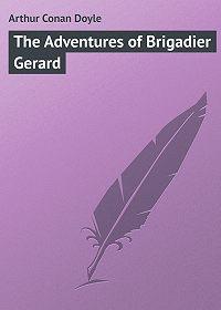 Arthur Conan Doyle - The Adventures of Brigadier Gerard