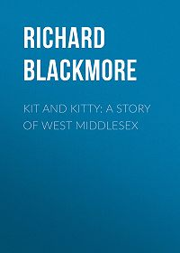 Richard Blackmore -Kit and Kitty: A Story of West Middlesex