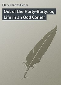 Charles Clark -Out of the Hurly-Burly: or, Life in an Odd Corner