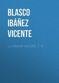 Vicente Blasco Ibáñez -La araña negra, t. 8