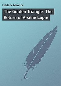 Maurice Leblanc -The Golden Triangle: The Return of Arsène Lupin