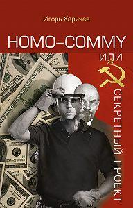 Игорь Харичев -Homo commy, или Секретный проект