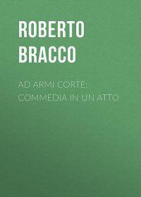 Roberto Bracco -Ad armi corte: Commedia in un atto