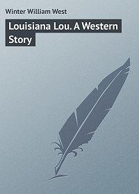 William Winter -Louisiana Lou. A Western Story