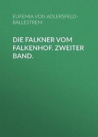 Eufemia von Adlersfeld-Ballestrem -Die Falkner vom Falkenhof. Zweiter Band.