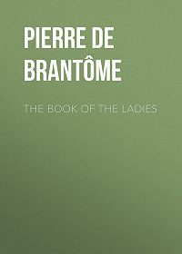 Pierre Brantome -The book of the ladies