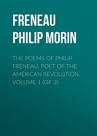 Philip Freneau -The Poems of Philip Freneau, Poet of the American Revolution. Volume 1 (of 3)