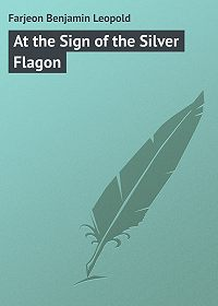 Benjamin Farjeon -At the Sign of the Silver Flagon