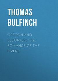 Thomas Bulfinch -Oregon and Eldorado; or, Romance of the Rivers