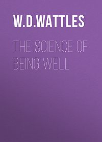W. D. Wattles -The Science of Being Well