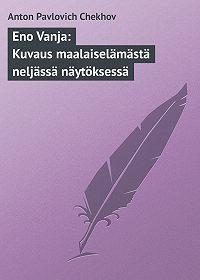 Anton Chekhov -Eno Vanja: Kuvaus maalaiselämästä neljässä näytöksessä