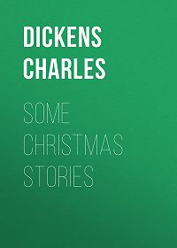 Charles Dickens -Some Christmas Stories