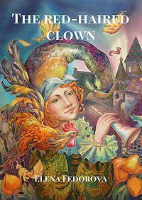 Elena Fedorova -The red-haired clown. Anovel