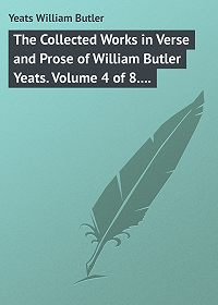 William Yeats -The Collected Works in Verse and Prose of William Butler Yeats. Volume 4 of 8. The Hour-glass. Cathleen ni Houlihan. The Golden Helmet. The Irish Dramatic Movement