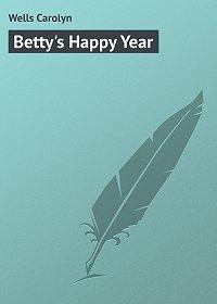 Carolyn Wells -Betty's Happy Year